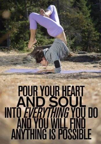Put your heart and soul into everything you do and you will find anything is possible