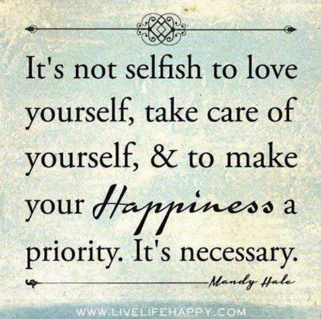 It's not selfish to love yourself take care of yourself and make your happiness a priority. It's necessary.