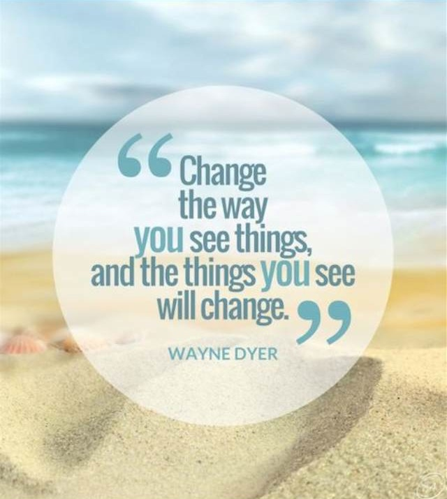 Change the way you see things and the things you see will change
