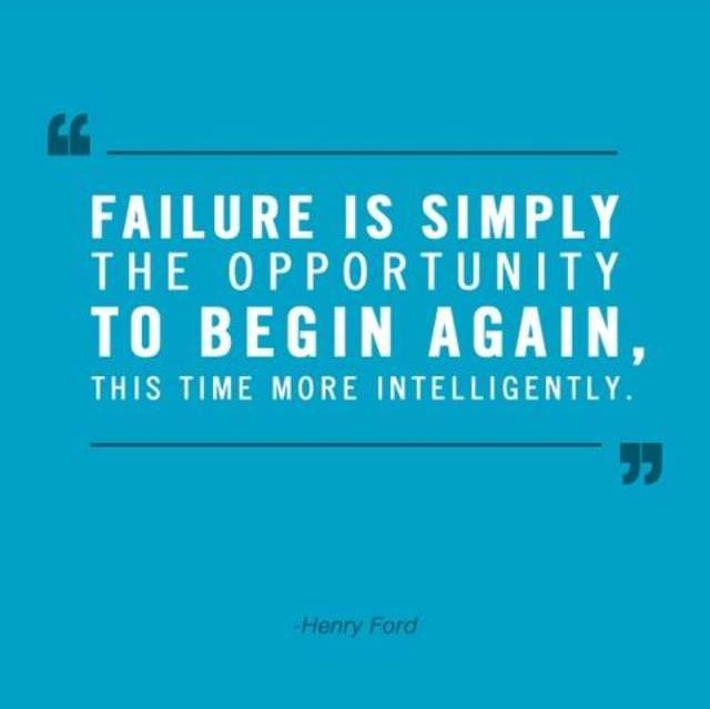 Failure is simply the opportunity to begin again