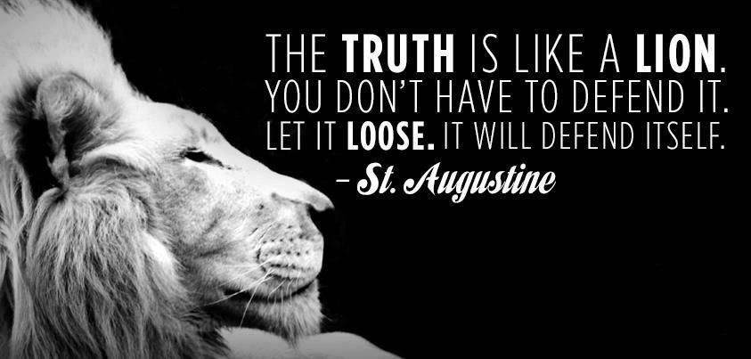 The truth is like a lion. You don't have to defend it. Let it loose. It will defend itself.