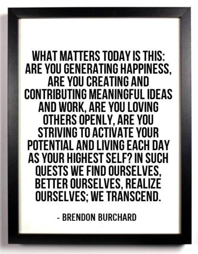 What matters today is this: are you generating happiness
