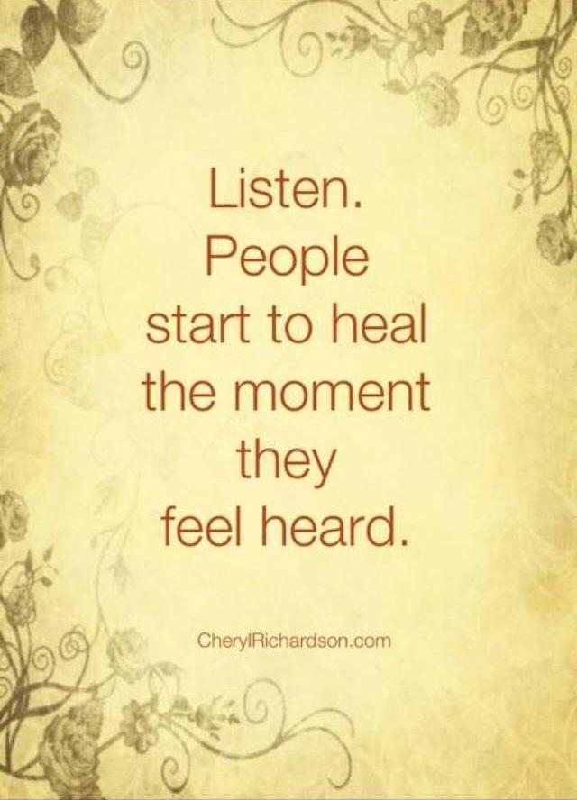 Listen. People start healing the moment they feel heard