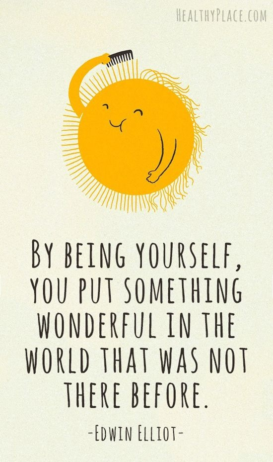 By being yourself, you put something wonderful in the world that was not there before