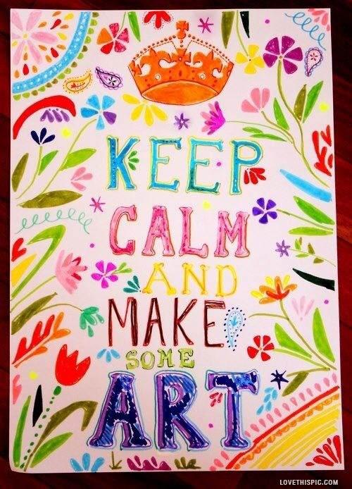 Keep calm and make some art