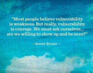 Most people believe vulnerability is weakness. But really, vulnerability is courage. We must ask ourselves are we willing to show up and be seen