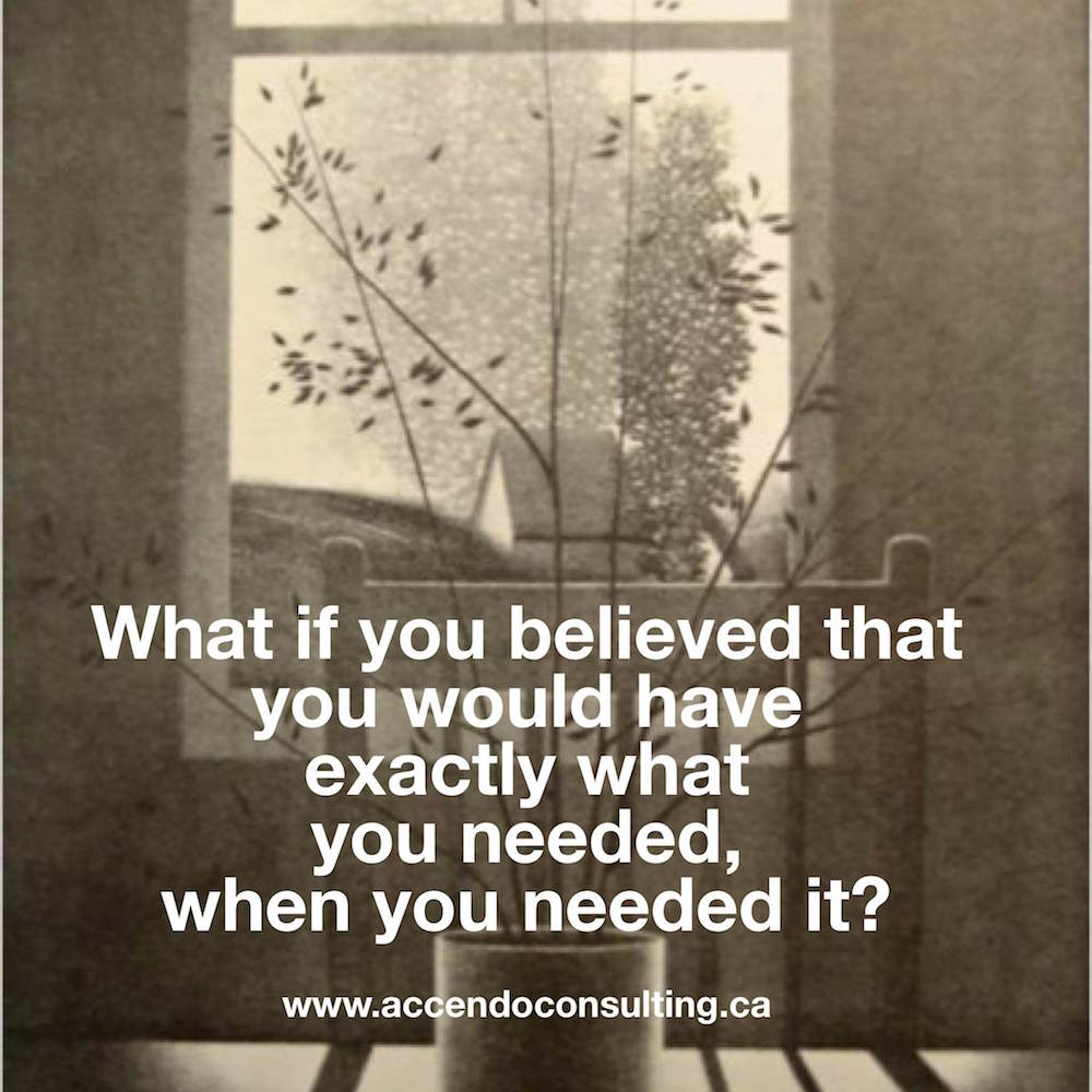 What if you believed that you would have exactly what you needed when you needed it