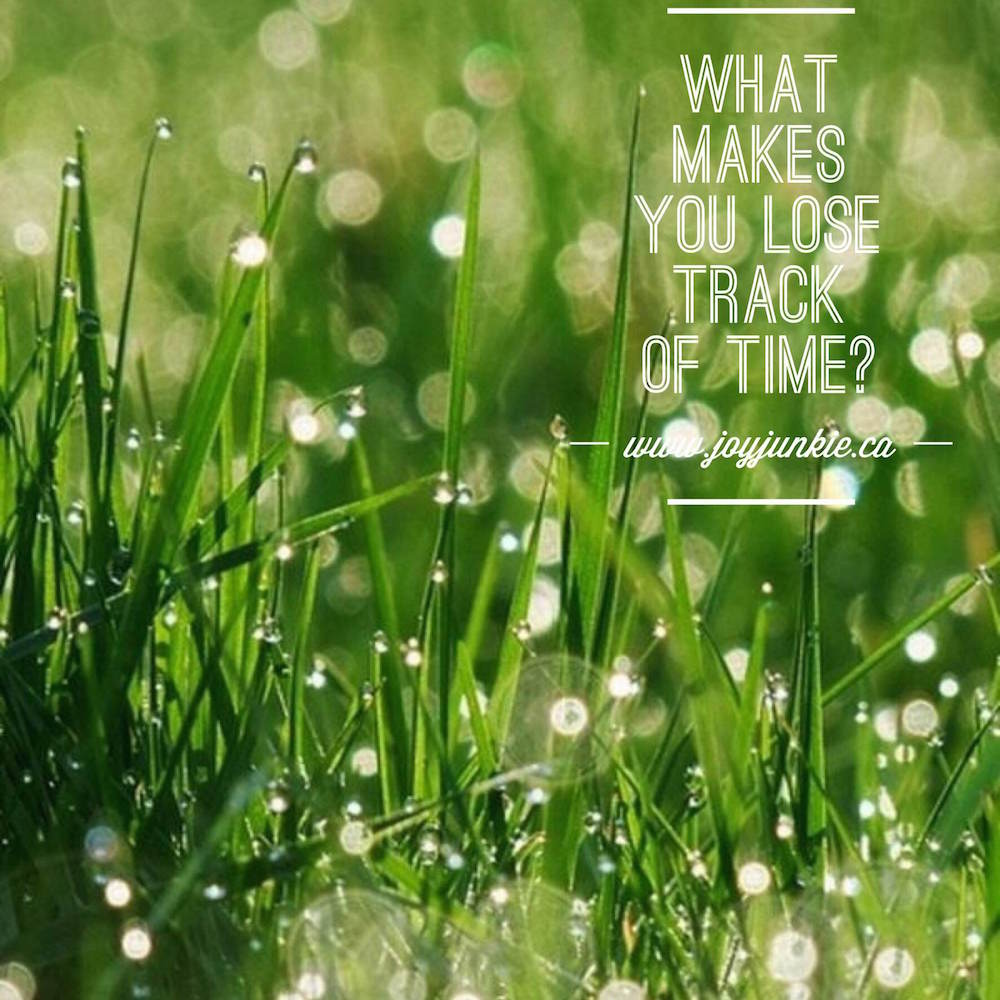 What makes you lose track of time