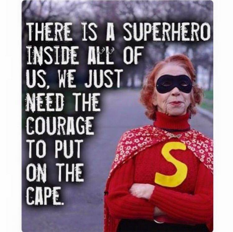 There is a superhero inside all of us. We just need the courage to put on the cape