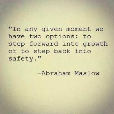 in any moment we have two options: to step forward into growth or to step back into safety.
