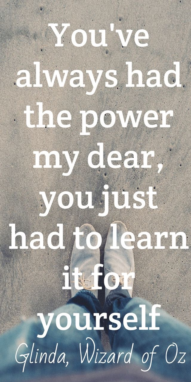 You've always had the power my dear, you just had to learn it for yourself
