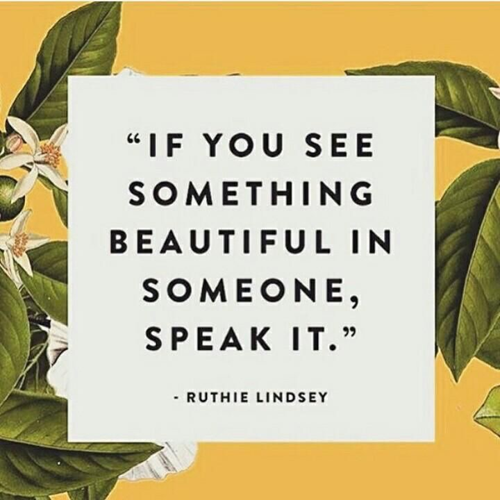 If you see something beautiful in someone speak it