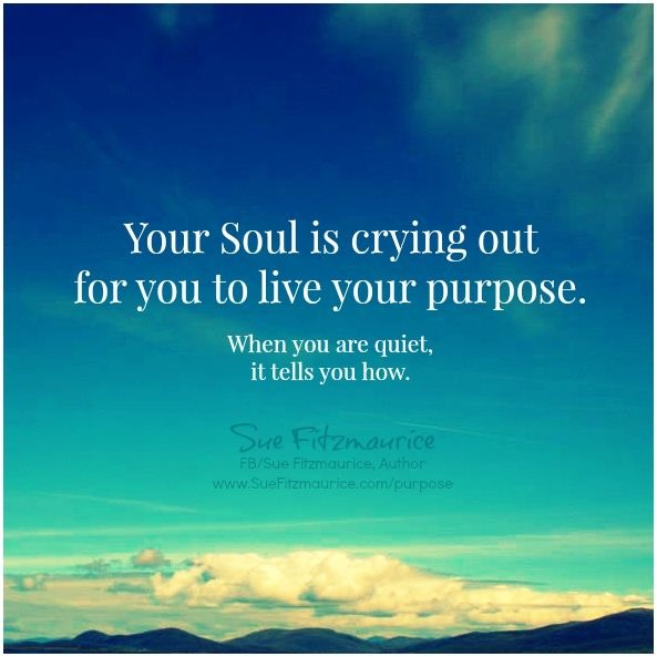 Your soul is crying out for you to live your purpose