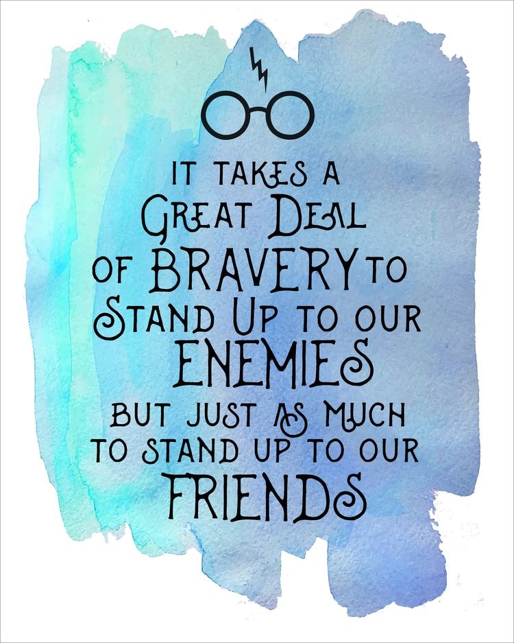 It takes a great deal of bravery to stand up to our enemies but just as much to stand up to our friends