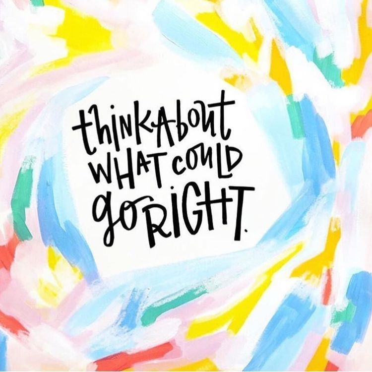 Think about what could go right