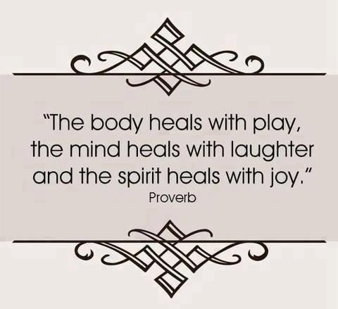 The body heals with play, the mind heals with laughter, and the spirit heals with joy