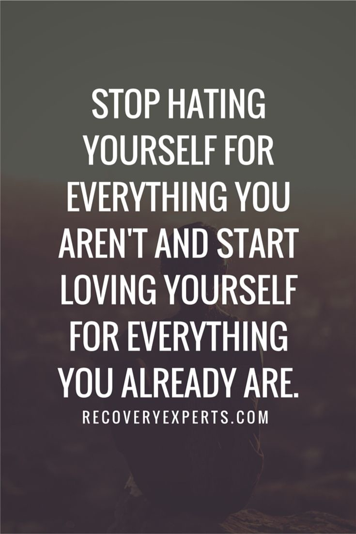 stop hating yourself for everything you aren't an start loving yourself for everything you already are.