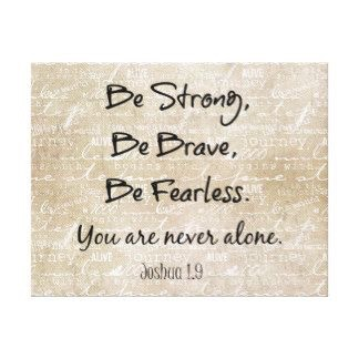 Be Strong. Be Brave. Be Fearless. You are never alone.