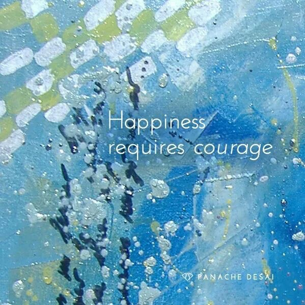 Happiness requires courage