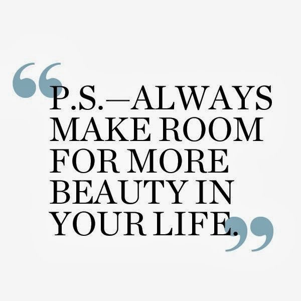 p.s. always make room for more beauty in your life