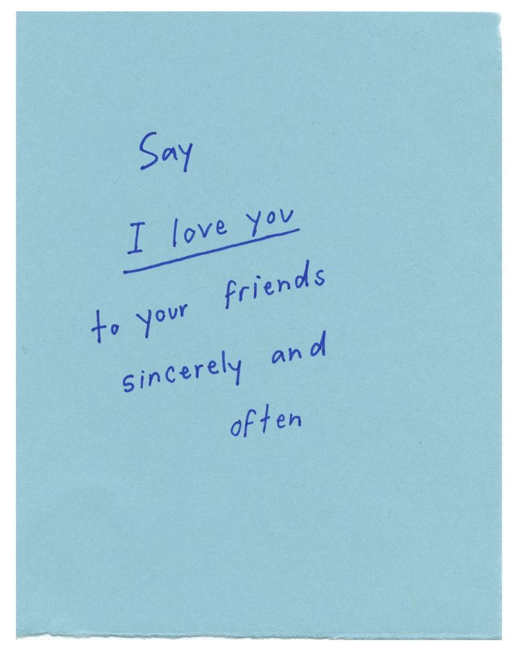 Say I love you to your friends sincerely and often