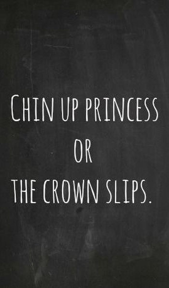 Chin up princess or the crown slips.