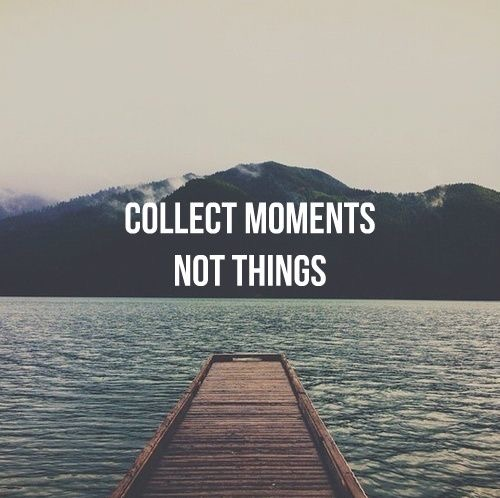 Collect moments, not things