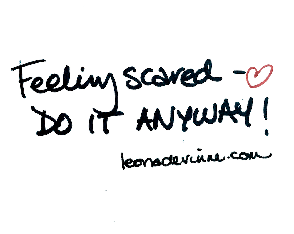 Feeling Scared? Do it Anyway