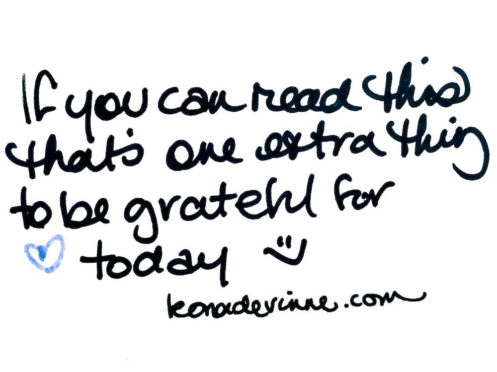 If you can read this, that's one extra thing to be grateful for today