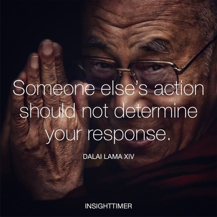 Someone else's action should not determine your response