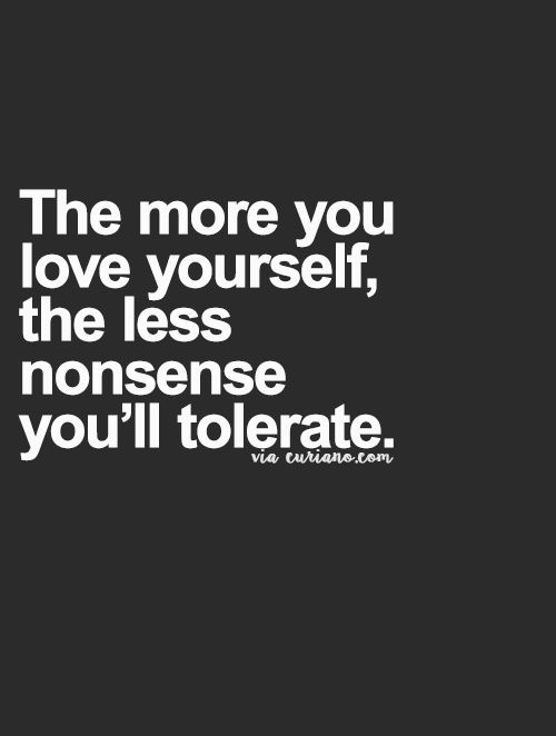 The more you love yourself, the less nonsense you'll tolerate