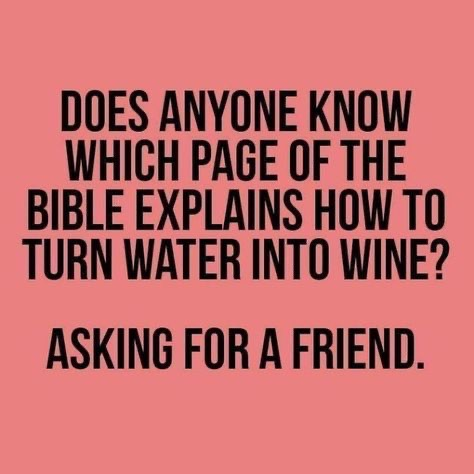Does anyone know which page of the bible explains how to turn water into wine?   Asking for a friend.